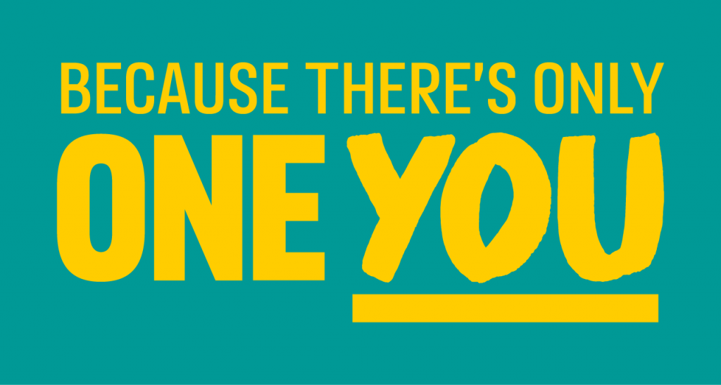 Large yellow text saying 'Because there is only one you'
